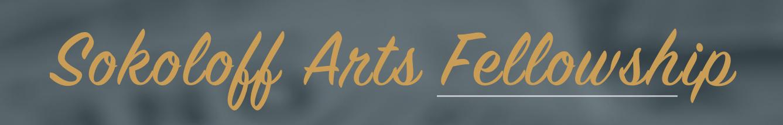 Sokoloff Arts Fellowship 2
